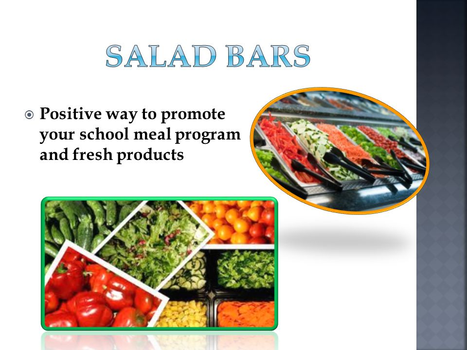 SALAD BARS Positive way to promote your school meal program and fresh products.