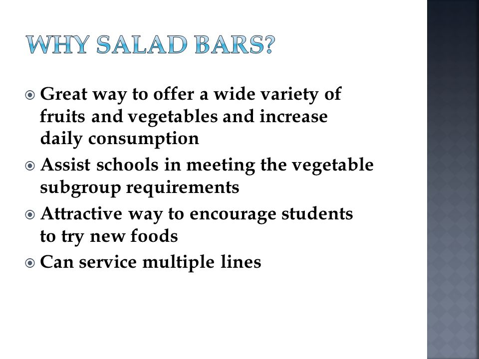 WHY SALAD BARS Great way to offer a wide variety of fruits and vegetables and increase daily consumption.