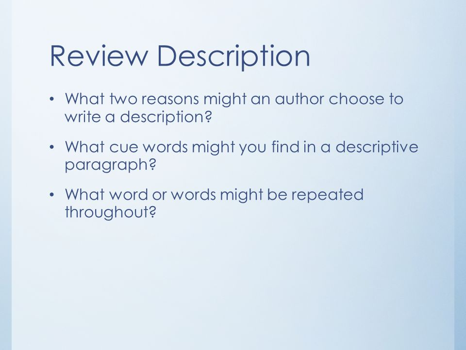 Review Description What two reasons might an author choose to write a description What cue words might you find in a descriptive paragraph