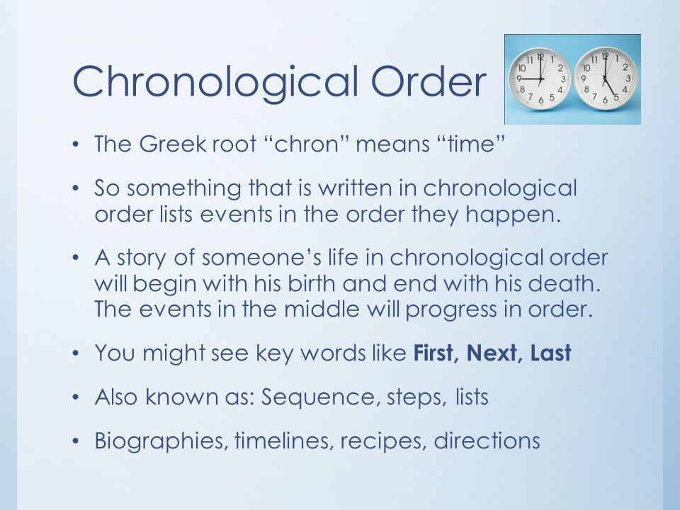 Chronological Order The Greek root chron means time