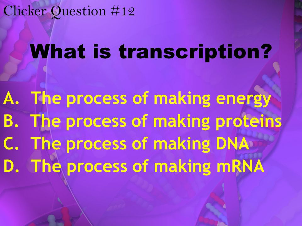 What is transcription A. The process of making energy