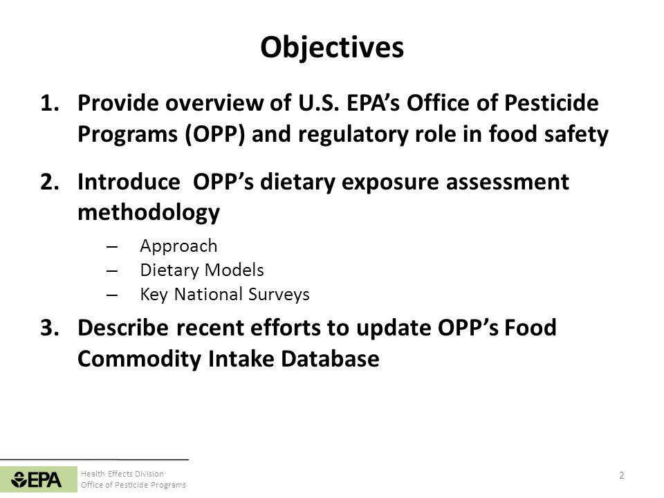 Objectives Provide overview of U.S. EPA's Office of Pesticide Programs (OPP) and regulatory role in food safety.