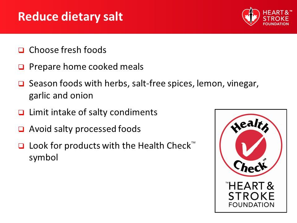 Reduce dietary salt Choose fresh foods Prepare home cooked meals