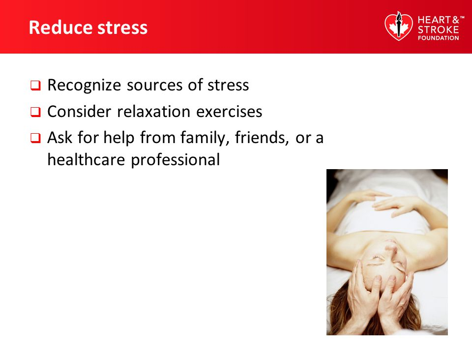 Reduce stress Recognize sources of stress
