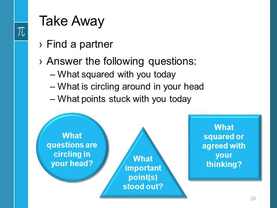 Take Away Find a partner Answer the following questions: