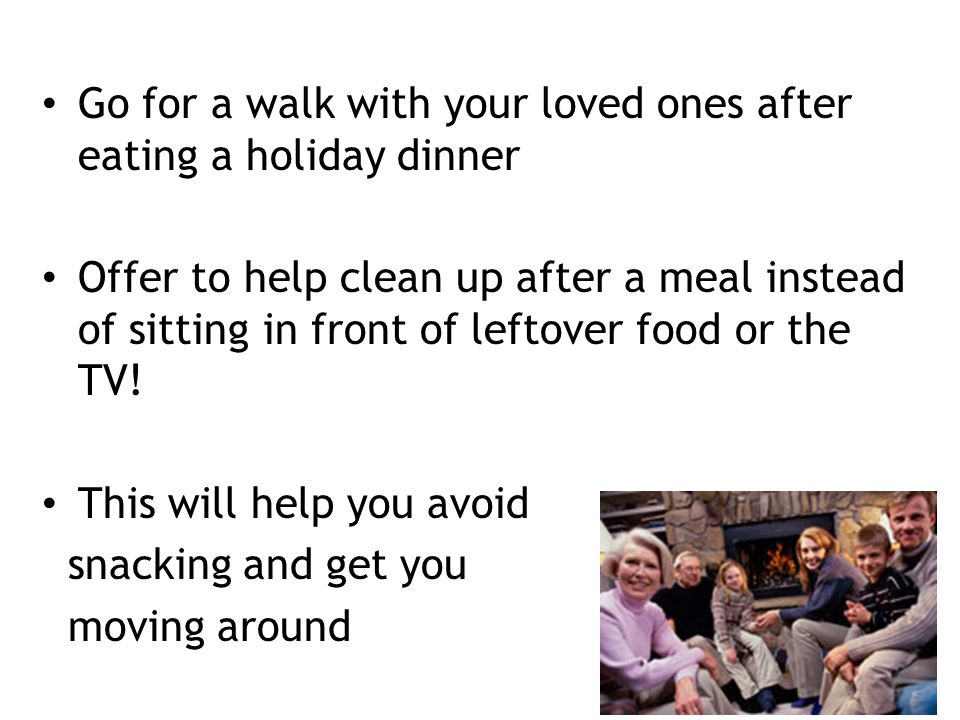 Go for a walk with your loved ones after eating a holiday dinner