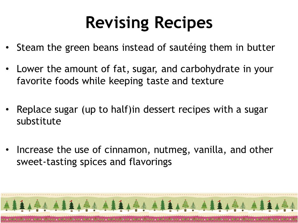 Revising Recipes Steam the green beans instead of sautéing them in butter.