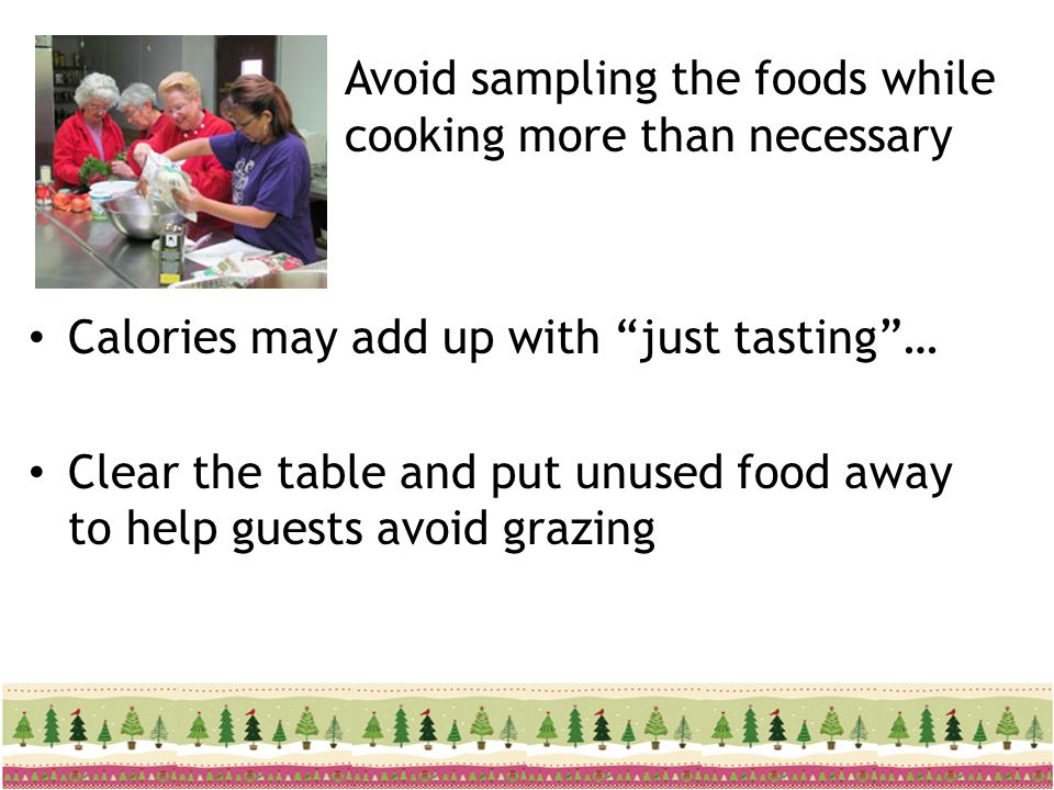 Avoid sampling the foods while cooking more than necessary