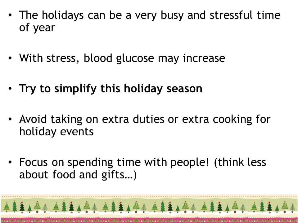 The holidays can be a very busy and stressful time of year