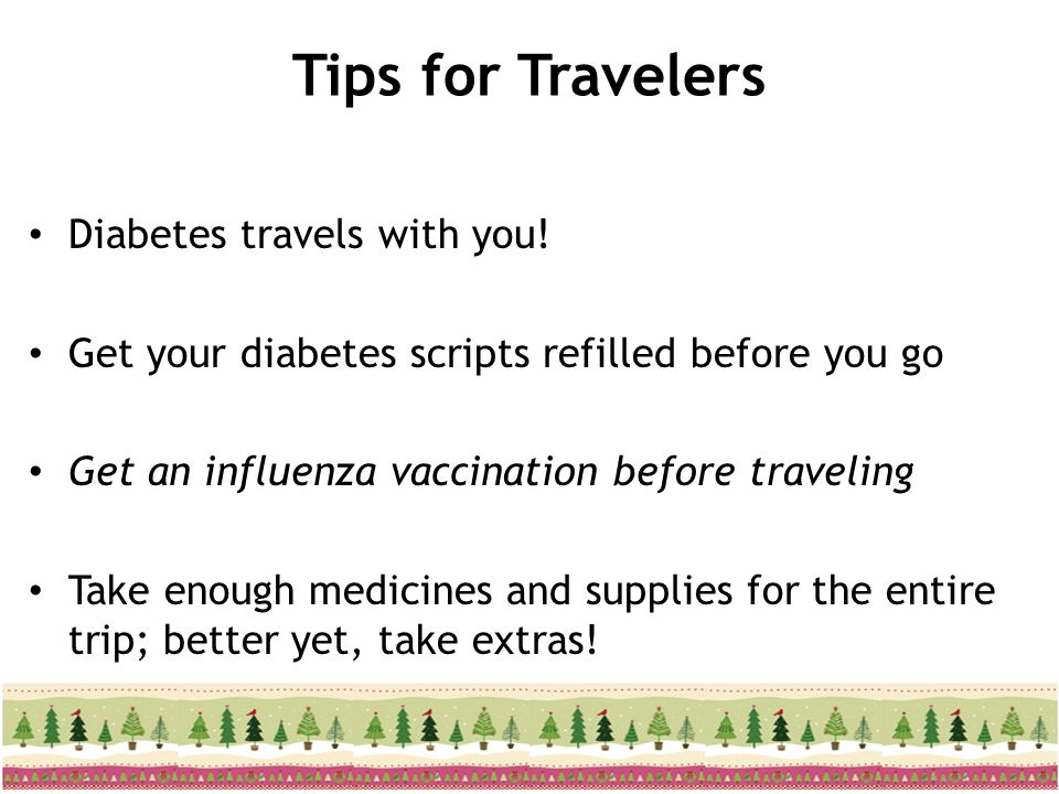 Tips for Travelers Diabetes travels with you!
