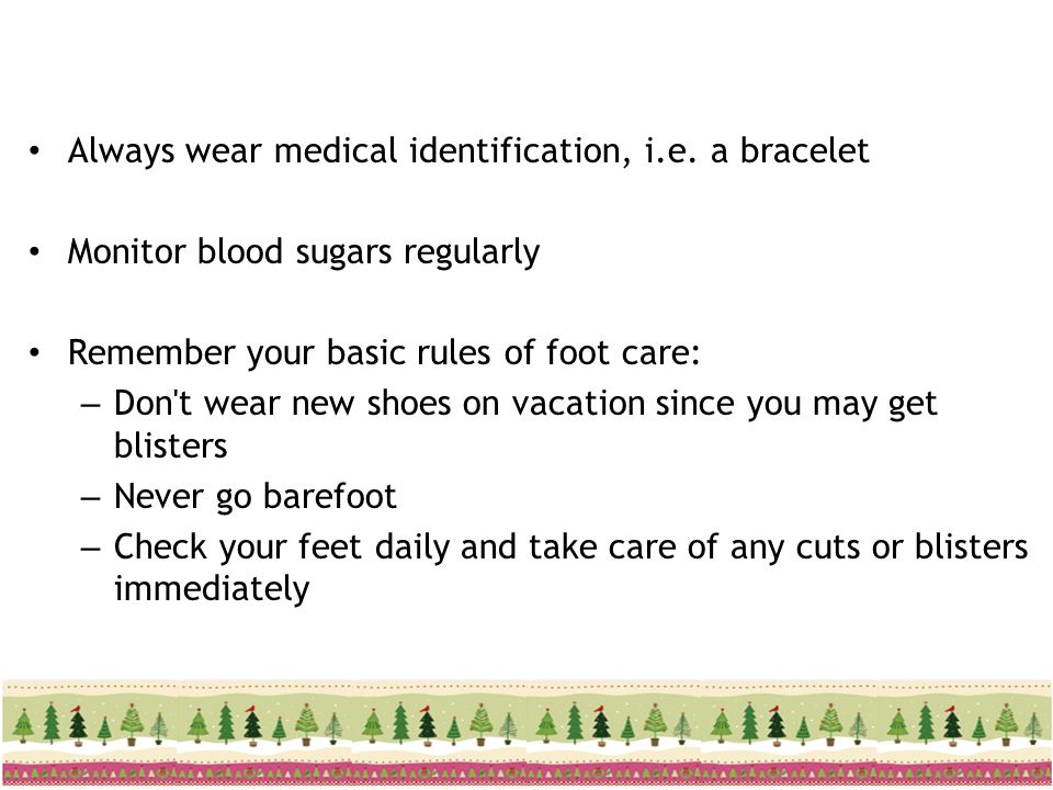 Always wear medical identification, i.e. a bracelet