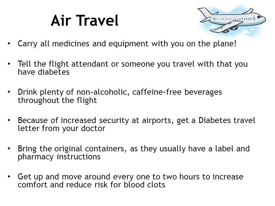 Air Travel Carry all medicines and equipment with you on the plane!