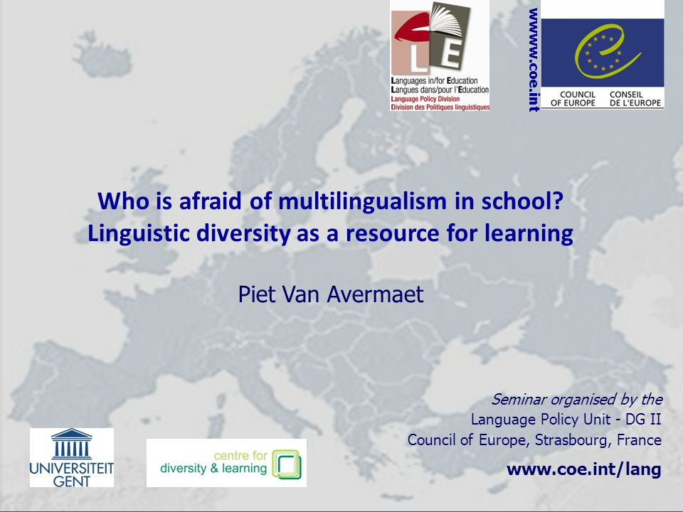 wwww.coe.int Who is afraid of multilingualism in school Linguistic diversity as a resource for learning.