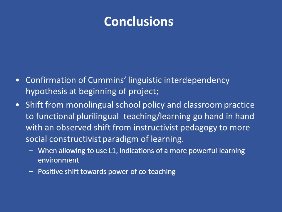 Conclusions Confirmation of Cummins' linguistic interdependency hypothesis at beginning of project;