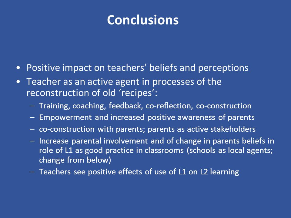 Conclusions Positive impact on teachers' beliefs and perceptions
