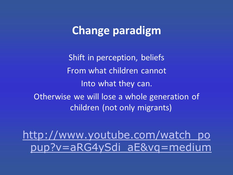 Change paradigm Shift in perception, beliefs. From what children cannot. Into what they can.