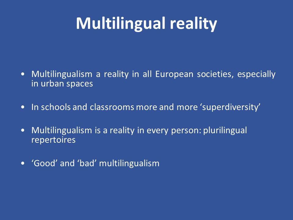 Multilingual reality Multilingualism a reality in all European societies, especially in urban spaces.