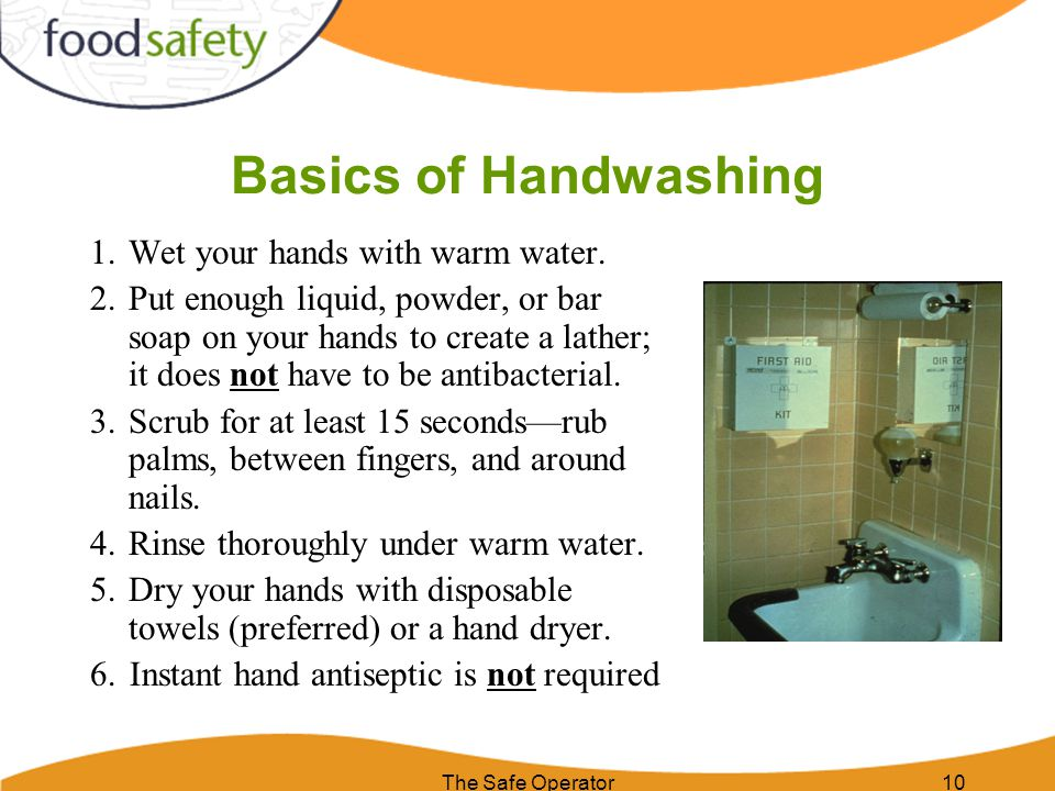 Basics of Handwashing Wet your hands with warm water.