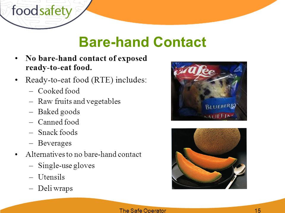 Bare-hand Contact No bare-hand contact of exposed ready-to-eat food. Ready-to-eat food (RTE) includes: