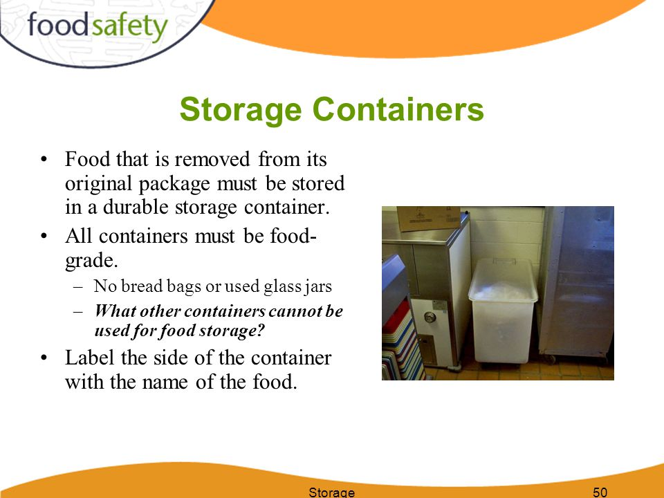Storage Containers Food that is removed from its original package must be stored in a durable storage container.