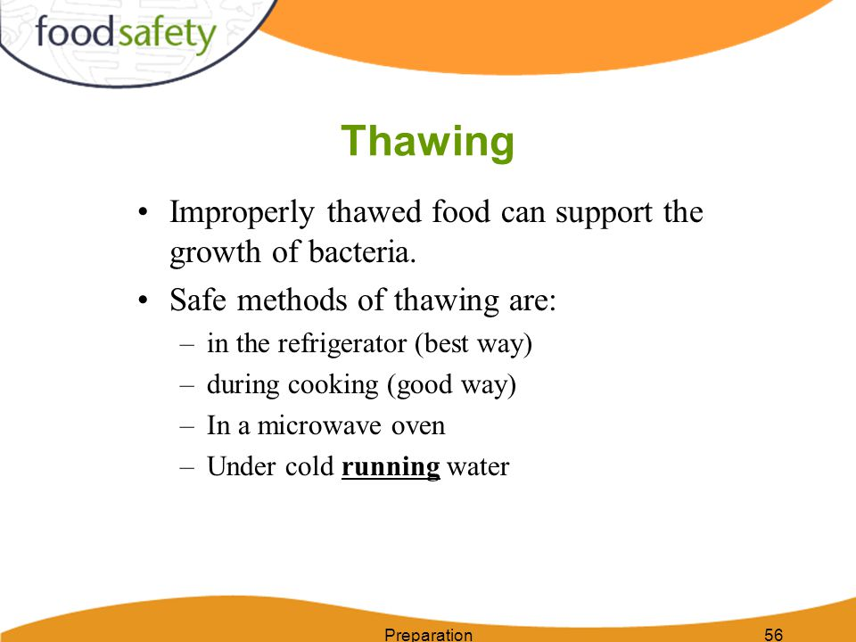 Thawing Improperly thawed food can support the growth of bacteria.