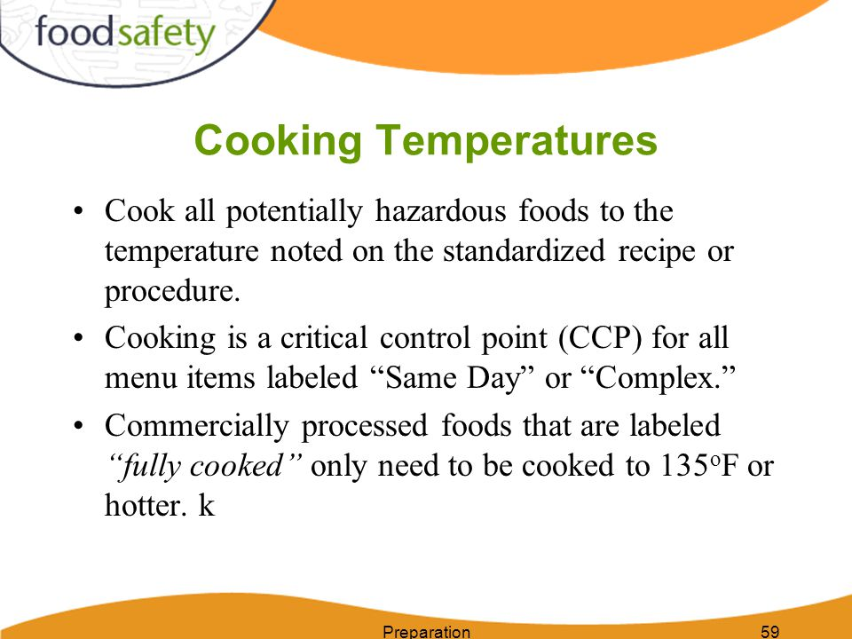 Cooking Temperatures Cook all potentially hazardous foods to the temperature noted on the standardized recipe or procedure.