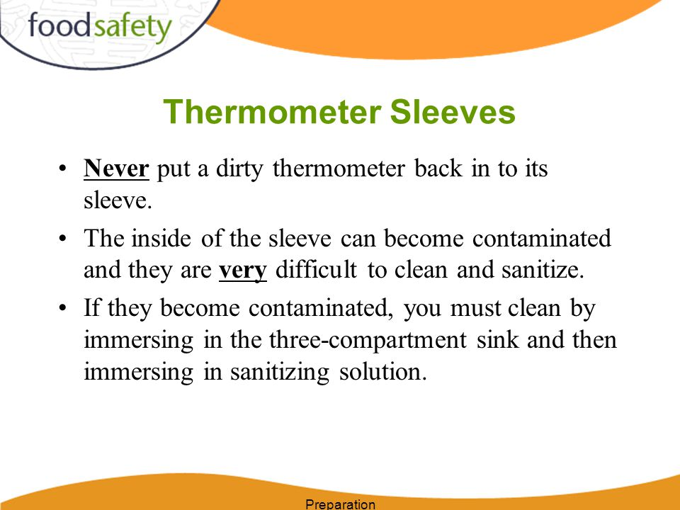 Thermometer Sleeves Never put a dirty thermometer back in to its sleeve.