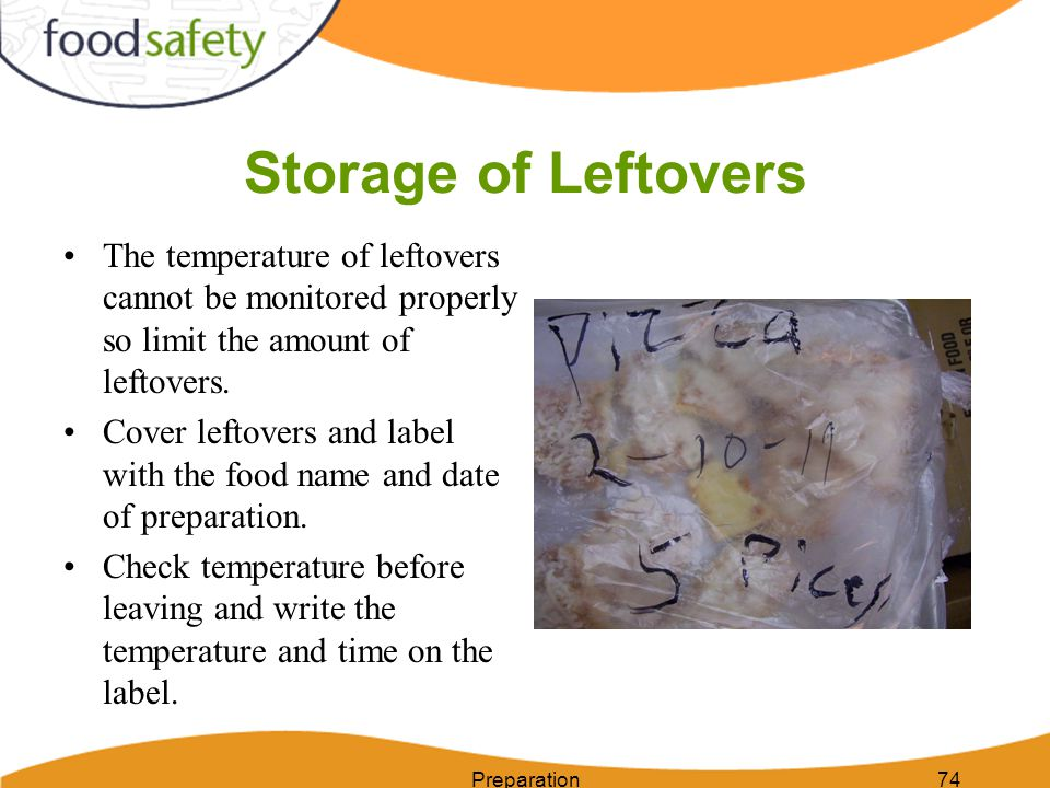 Storage of Leftovers The temperature of leftovers cannot be monitored properly so limit the amount of leftovers.