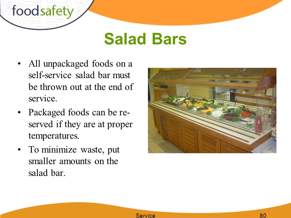 Salad Bars All unpackaged foods on a self-service salad bar must be thrown out at the end of service.