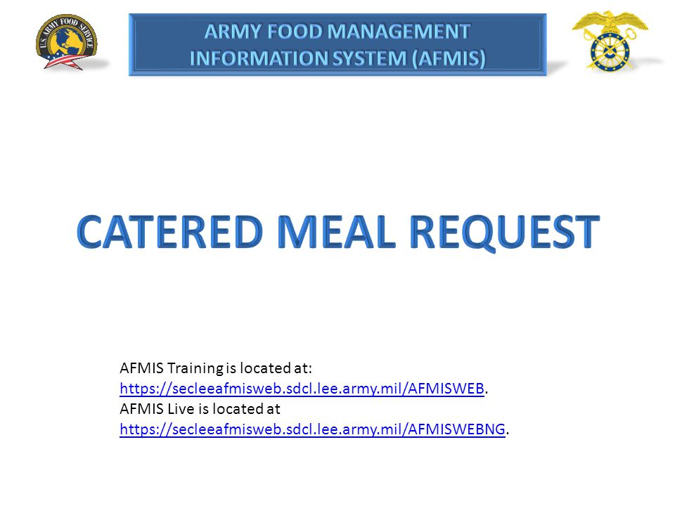 catered MEAL REQUEST AFMIS Training is located at: https://secleeafmisweb.sdcl.lee.army.mil/AFMISWEB.