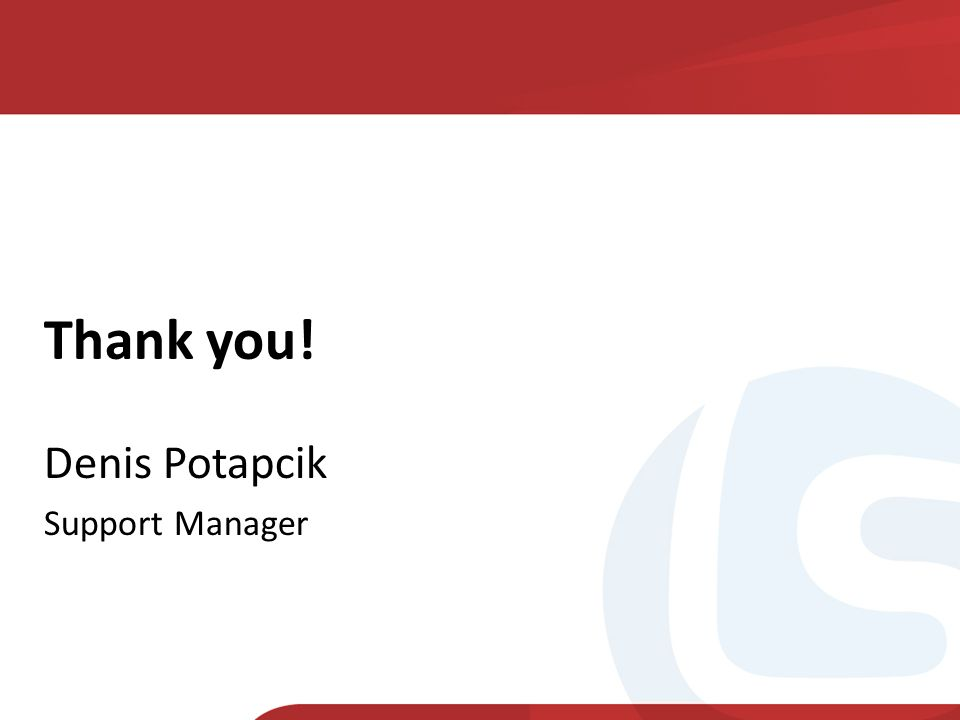 Thank you! Denis Potapcik Support Manager
