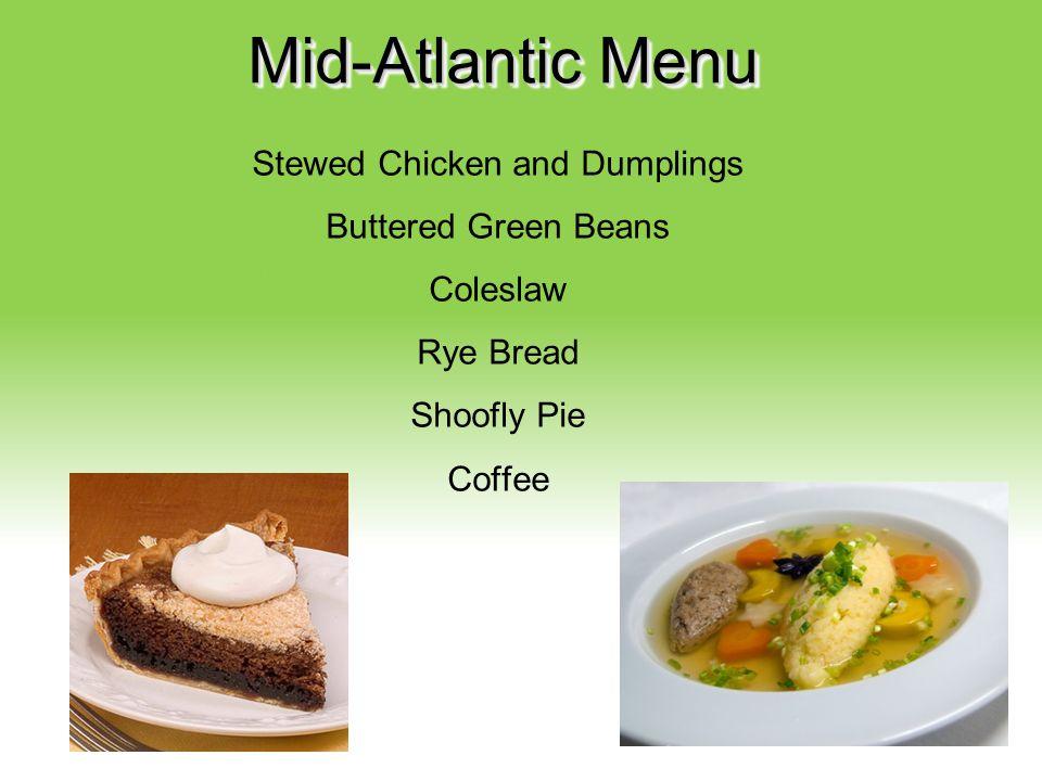 Mid-Atlantic Menu Stewed Chicken and Dumplings Buttered Green Beans Coleslaw Rye Bread Shoofly Pie Coffee