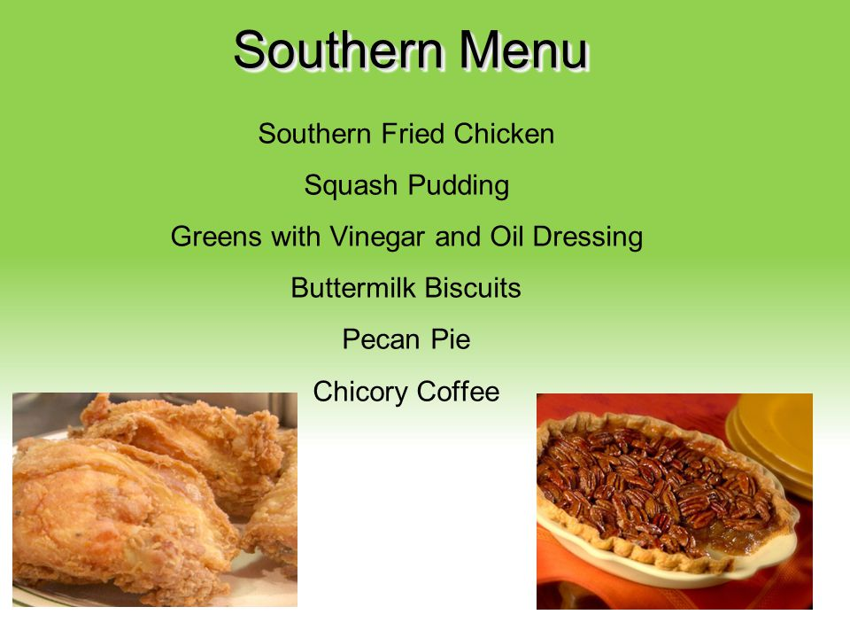 Southern Menu Southern Fried Chicken Squash Pudding Greens with Vinegar and Oil Dressing Buttermilk Biscuits Pecan Pie Chicory Coffee