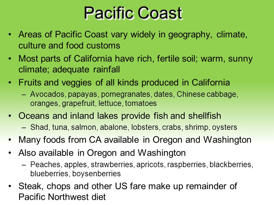 Pacific Coast Areas of Pacific Coast vary widely in geography, climate, culture and food customs.