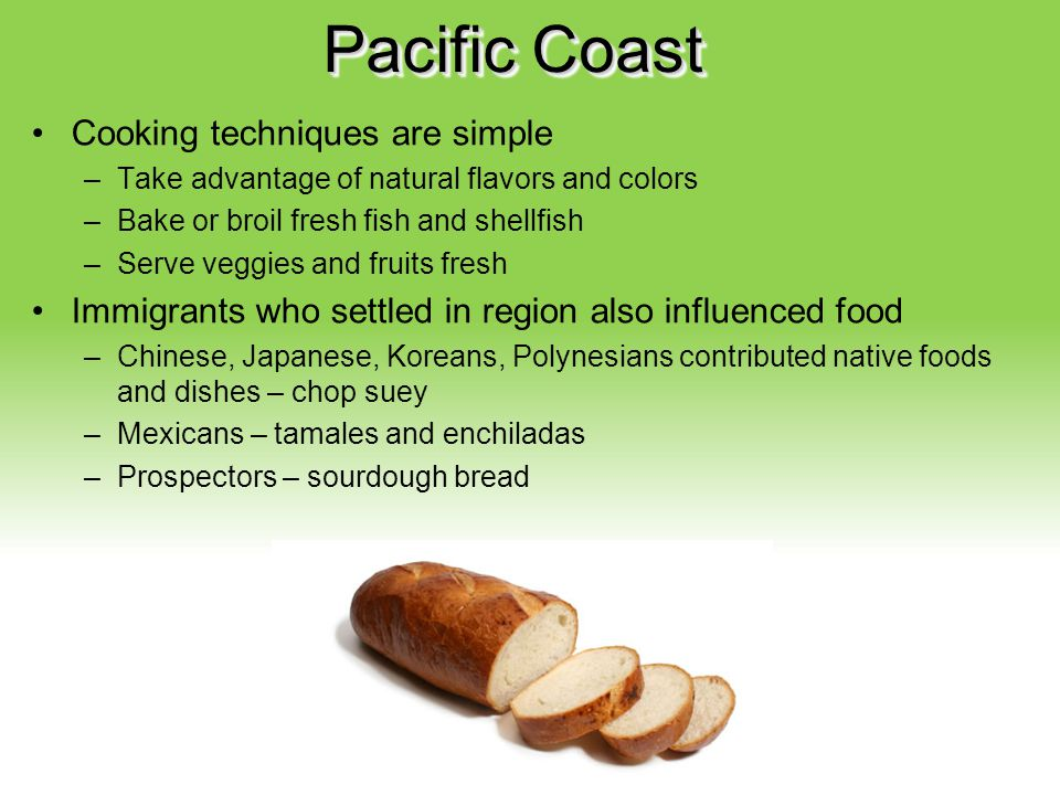 Pacific Coast Cooking techniques are simple