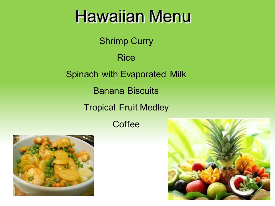 Hawaiian Menu Shrimp Curry Rice Spinach with Evaporated Milk Banana Biscuits Tropical Fruit Medley Coffee