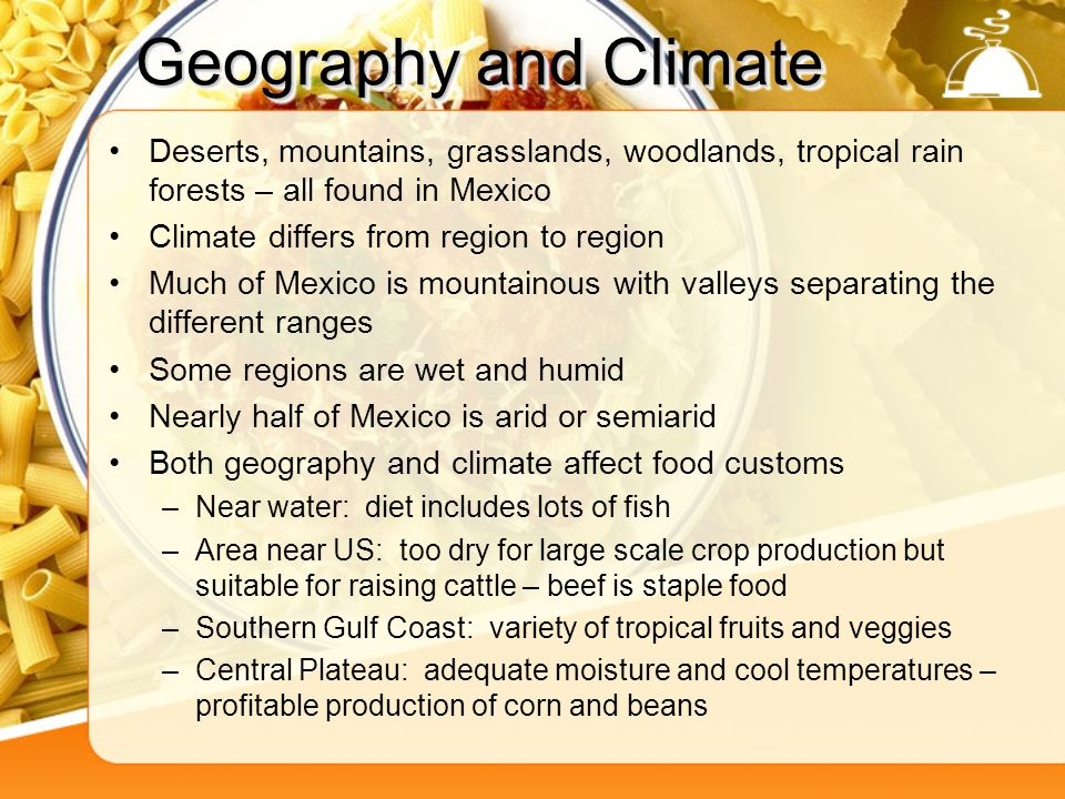 Geography and Climate Deserts, mountains, grasslands, woodlands, tropical rain forests – all found in Mexico.