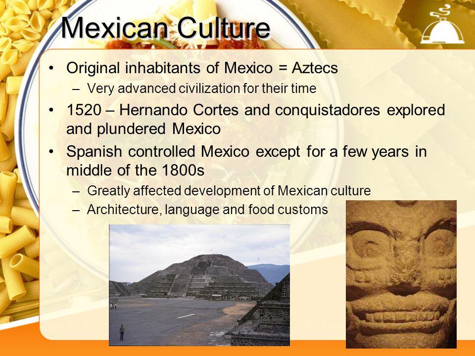 Mexican Culture Original inhabitants of Mexico = Aztecs