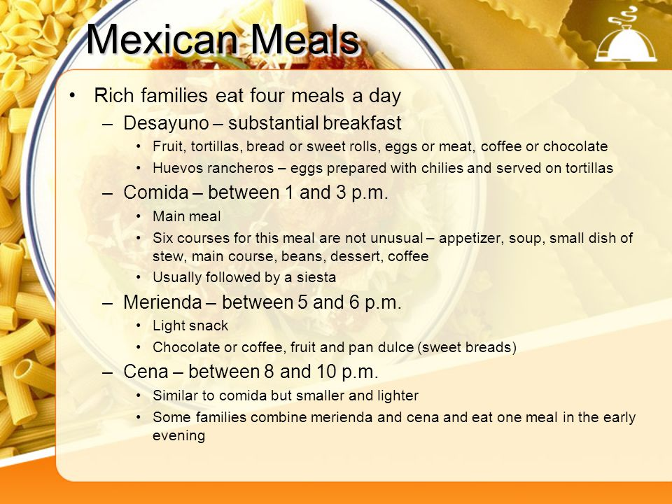 Mexican Meals Rich families eat four meals a day