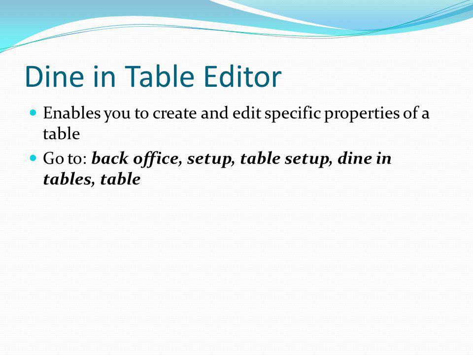 Dine in Table Editor Enables you to create and edit specific properties of a table.