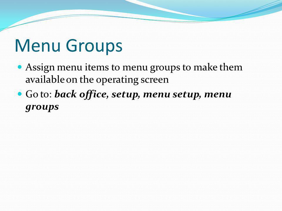 Menu Groups Assign menu items to menu groups to make them available on the operating screen.