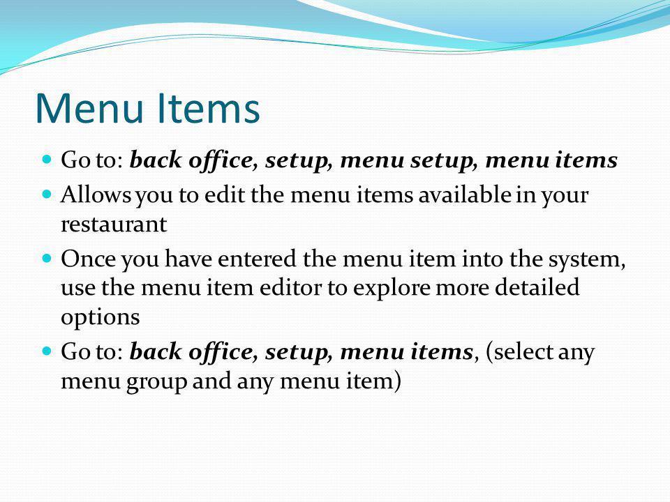 Menu Items Go to: back office, setup, menu setup, menu items