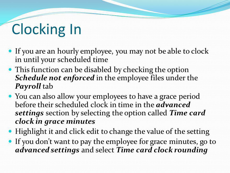Clocking In If you are an hourly employee, you may not be able to clock in until your scheduled time.