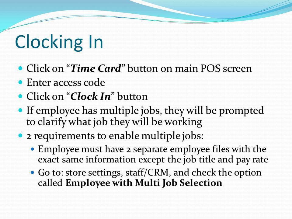 Clocking In Click on Time Card button on main POS screen