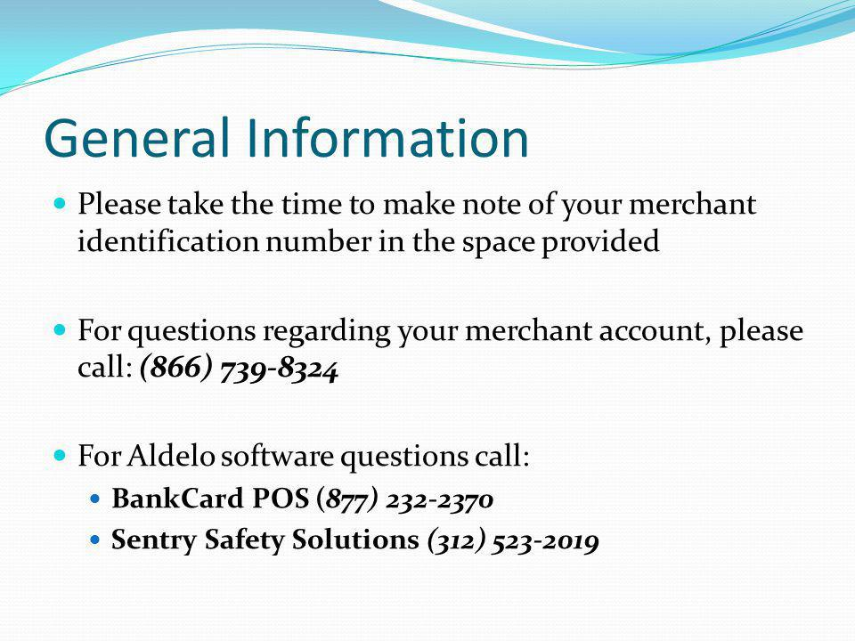 General Information Please take the time to make note of your merchant identification number in the space provided.