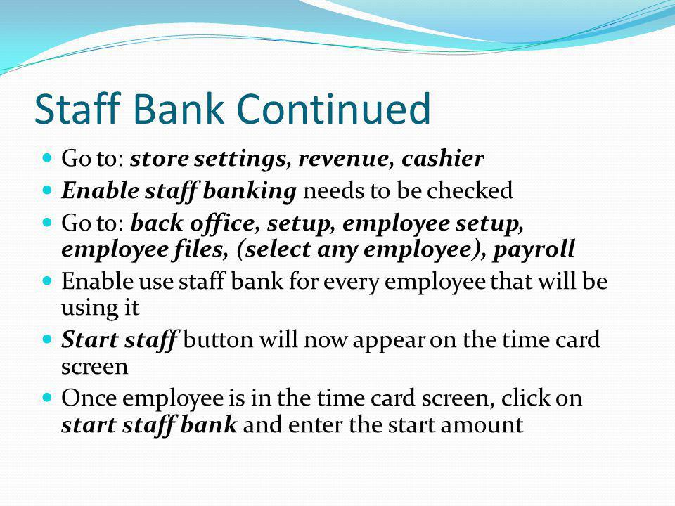 Staff Bank Continued Go to: store settings, revenue, cashier