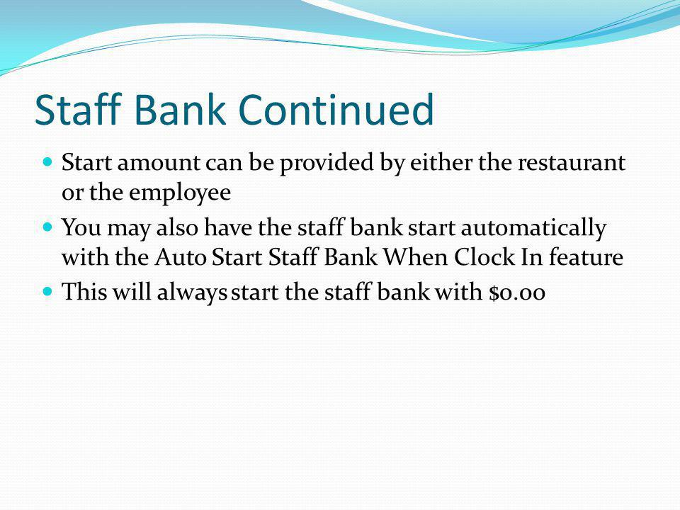 Staff Bank Continued Start amount can be provided by either the restaurant or the employee.