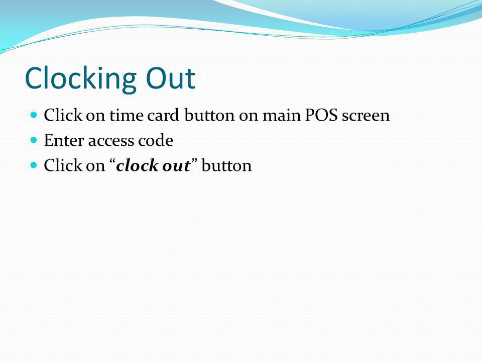Clocking Out Click on time card button on main POS screen