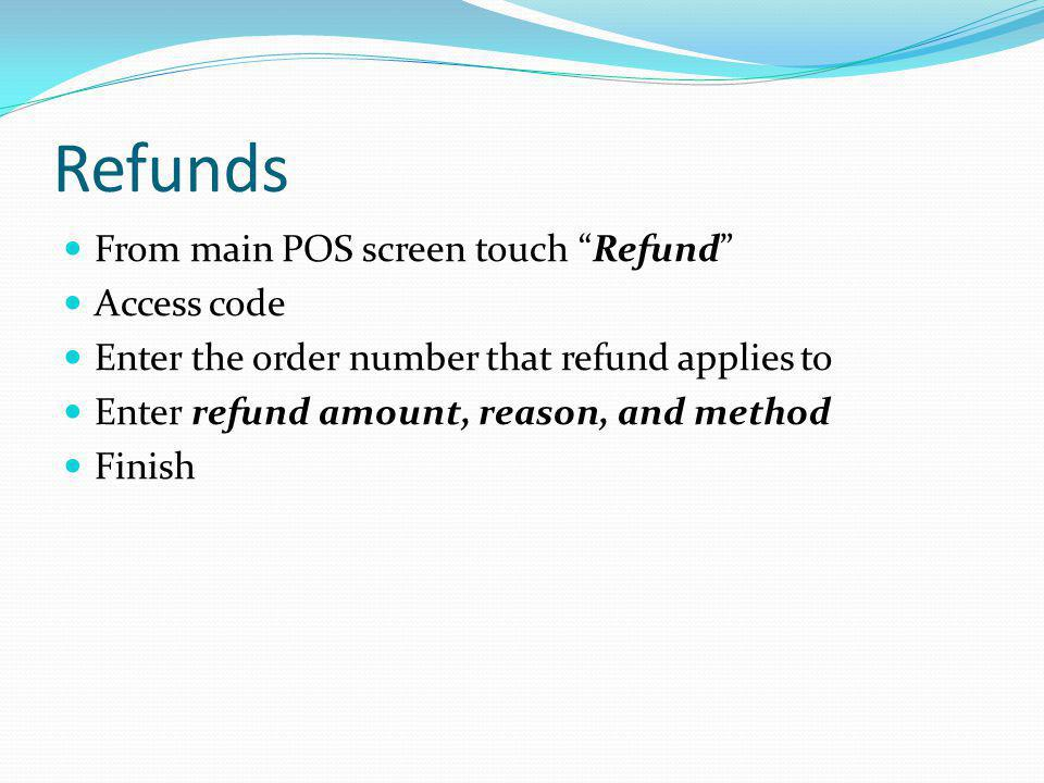 Refunds From main POS screen touch Refund Access code