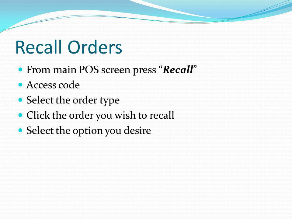 Recall Orders From main POS screen press Recall Access code